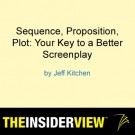Jeff Kitchen Webinar: Sequence, Proposition, Plot: Your Key to a Better Screenplay