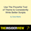 Dara Marks Webinar:  Use The Powerful Tool of Theme to Consistently Write Better Scripts